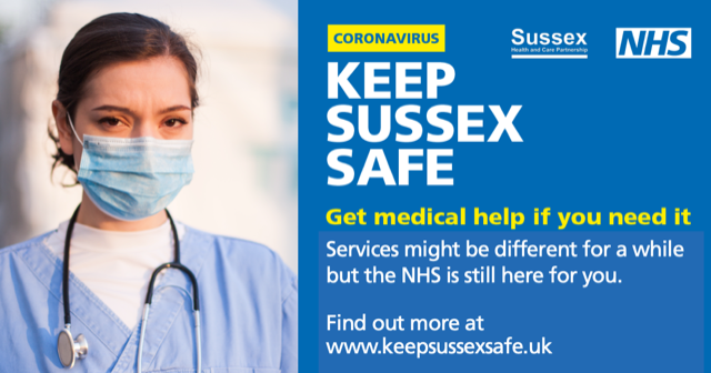Keep Sussex Safe: get medical help if you need it. Services may be different for a while but the NHS is still here for you